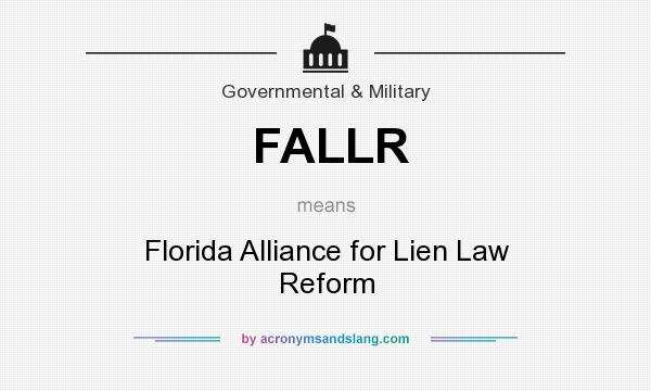 What does FALLR mean? It stands for Florida Alliance for Lien Law Reform