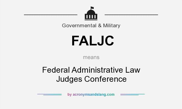 What does FALJC mean? It stands for Federal Administrative Law Judges Conference
