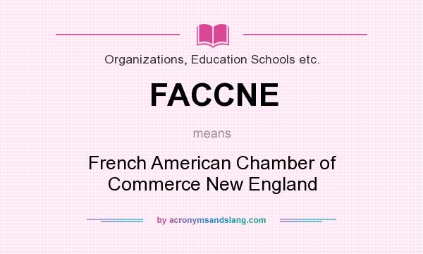 What does FACCNE mean? It stands for French American Chamber of Commerce New England