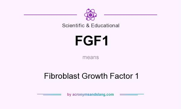 What does FGF1 mean? It stands for Fibroblast Growth Factor 1