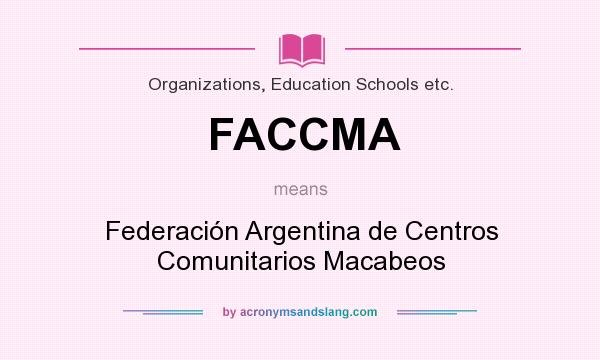 What does FACCMA mean? It stands for Federación Argentina de Centros Comunitarios Macabeos