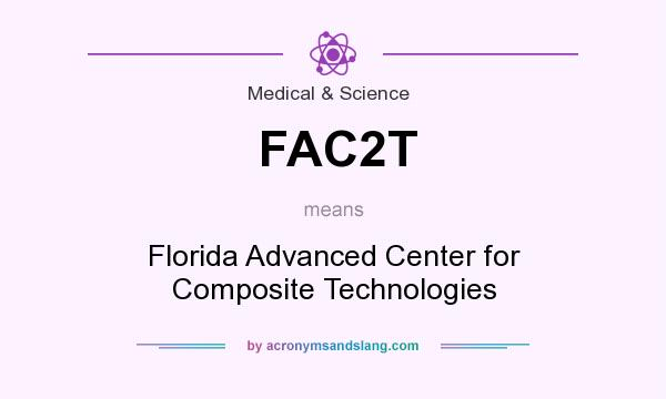 What does FAC2T mean? It stands for Florida Advanced Center for Composite Technologies
