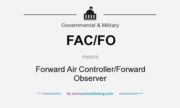 What does FAC/FO mean? It stands for Forward Air Controller/Forward Observer