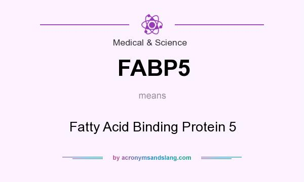 What does FABP5 mean? It stands for Fatty Acid Binding Protein 5