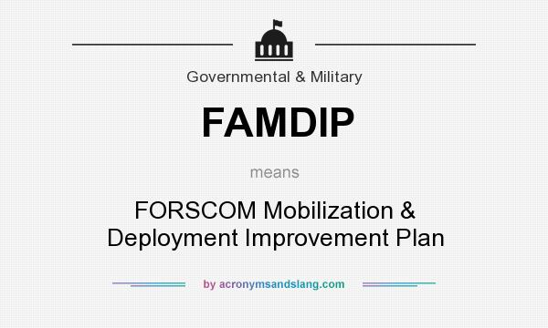 What does FAMDIP mean? It stands for FORSCOM Mobilization & Deployment Improvement Plan