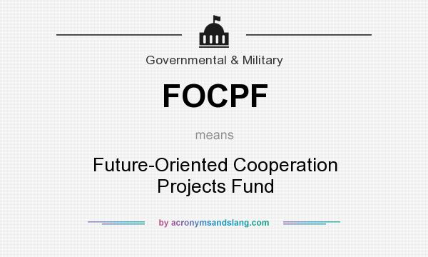 What does FOCPF mean? It stands for Future-Oriented Cooperation Projects Fund