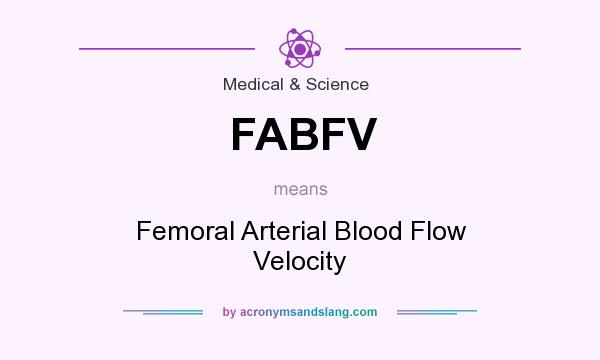 What does FABFV mean? It stands for Femoral Arterial Blood Flow Velocity