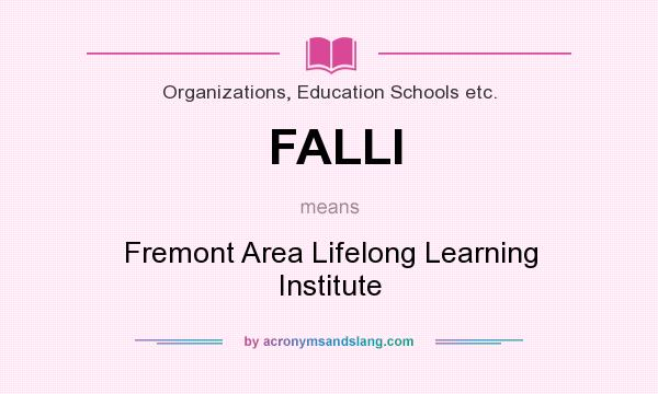 What does FALLI mean? It stands for Fremont Area Lifelong Learning Institute