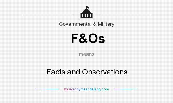 What does F&Os mean? It stands for Facts and Observations