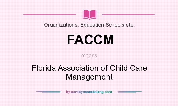 What does FACCM mean? It stands for Florida Association of Child Care Management