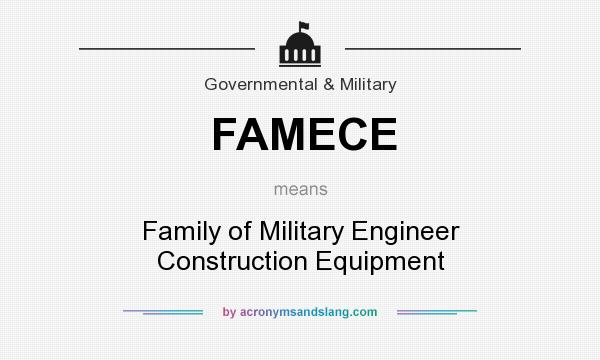 What does FAMECE mean? It stands for Family of Military Engineer Construction Equipment