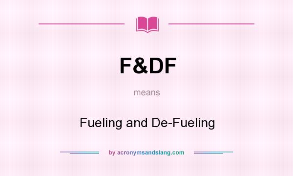 What does F&DF mean? It stands for Fueling and De-Fueling