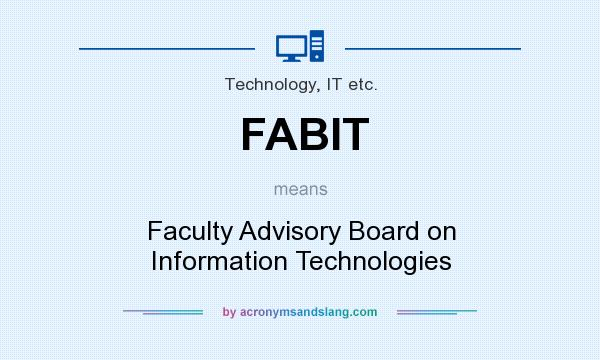 What does FABIT mean? It stands for Faculty Advisory Board on Information Technologies
