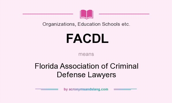 What does FACDL mean? It stands for Florida Association of Criminal Defense Lawyers