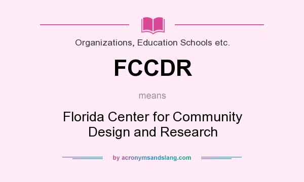 What does FCCDR mean? It stands for Florida Center for Community Design and Research