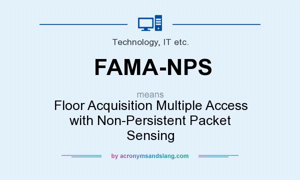 What does FAMA-NPS mean? It stands for Floor Acquisition Multiple Access with Non-Persistent Packet Sensing