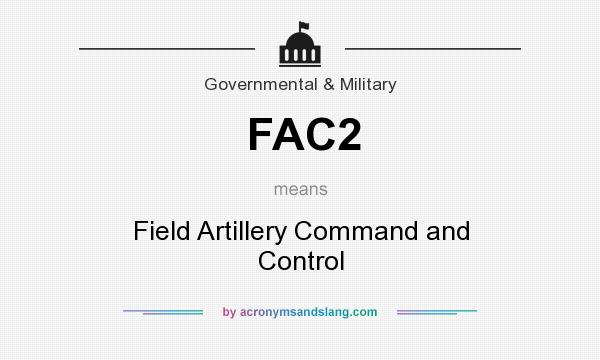 What does FAC2 mean? It stands for Field Artillery Command and Control