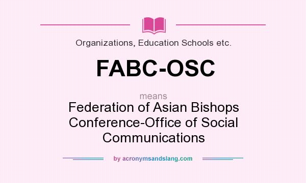What does FABC-OSC mean? It stands for Federation of Asian Bishops Conference-Office of Social Communications