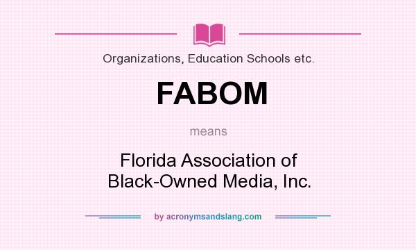What does FABOM mean? It stands for Florida Association of Black-Owned Media, Inc.