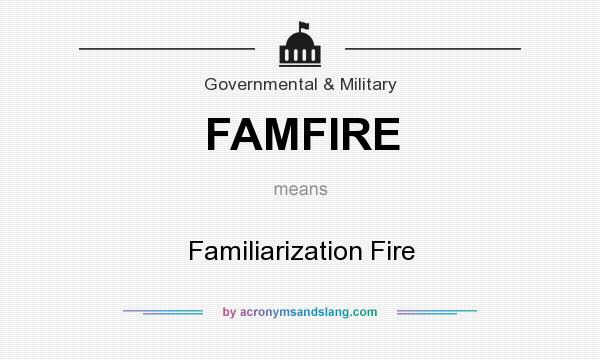 What does FAMFIRE mean? It stands for Familiarization Fire
