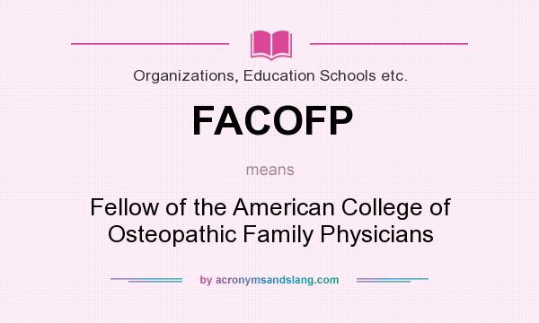 What does FACOFP mean? It stands for Fellow of the American College of Osteopathic Family Physicians