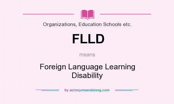 What does FLLD mean? It stands for Foreign Language Learning Disability