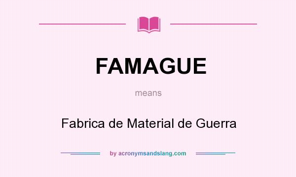 What does FAMAGUE mean? It stands for Fabrica de Material de Guerra