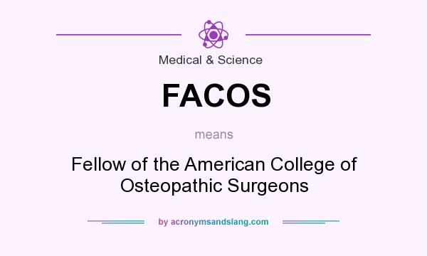 What does FACOS mean? It stands for Fellow of the American College of Osteopathic Surgeons