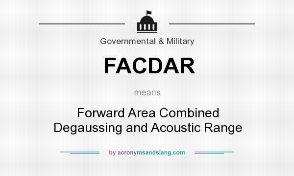 What does FACDAR mean? It stands for Forward Area Combined Degaussing and Acoustic Range