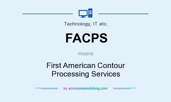 What does FACPS mean? It stands for First American Contour Processing Services