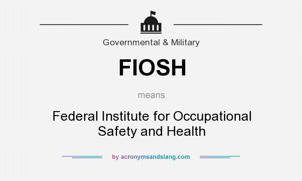 What does FIOSH mean? It stands for Federal Institute for Occupational Safety and Health
