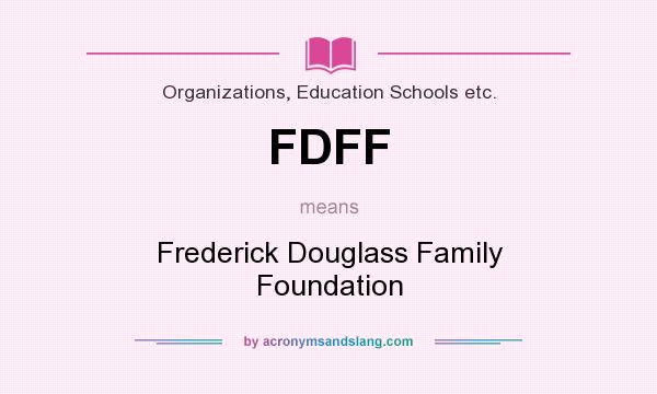 What does FDFF mean? It stands for Frederick Douglass Family Foundation