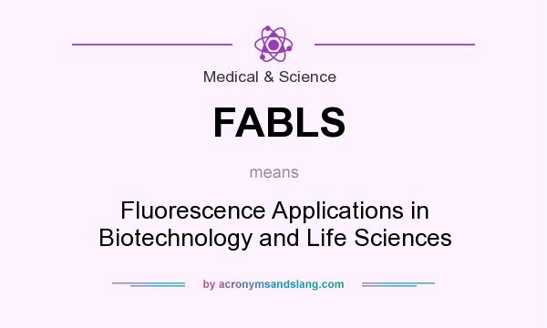What does FABLS mean? It stands for Fluorescence Applications in Biotechnology and Life Sciences