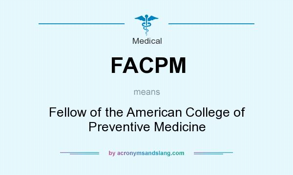 What does FACPM mean? It stands for Fellow of the American College of Preventive Medicine