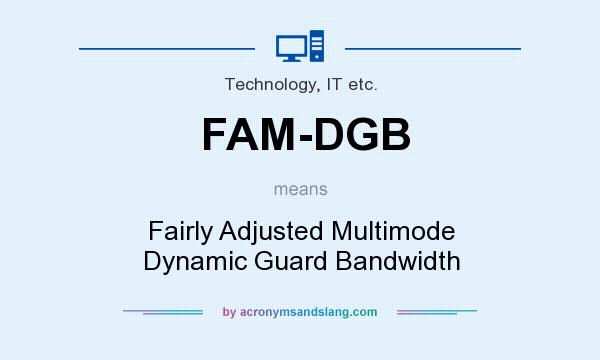 What does FAM-DGB mean? It stands for Fairly Adjusted Multimode Dynamic Guard Bandwidth