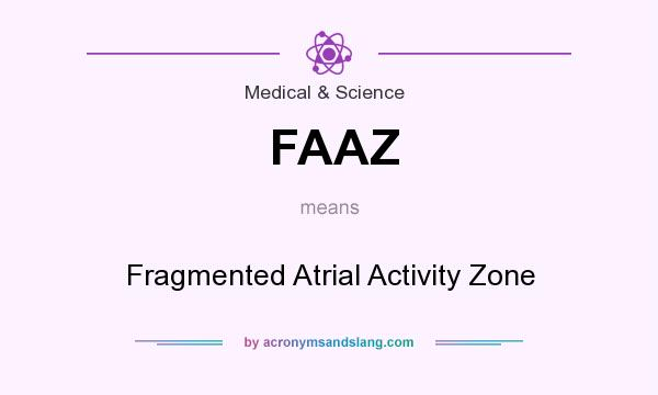 What does FAAZ mean? It stands for Fragmented Atrial Activity Zone