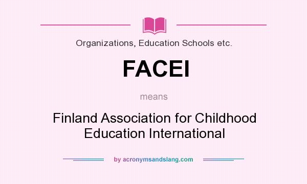 What does FACEI mean? It stands for Finland Association for Childhood Education International