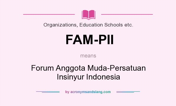 What does FAM-PII mean? It stands for Forum Anggota Muda-Persatuan Insinyur Indonesia