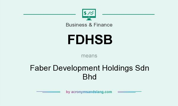 What does FDHSB mean? It stands for Faber Development Holdings Sdn Bhd