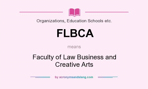 What does FLBCA mean? It stands for Faculty of Law Business and Creative Arts