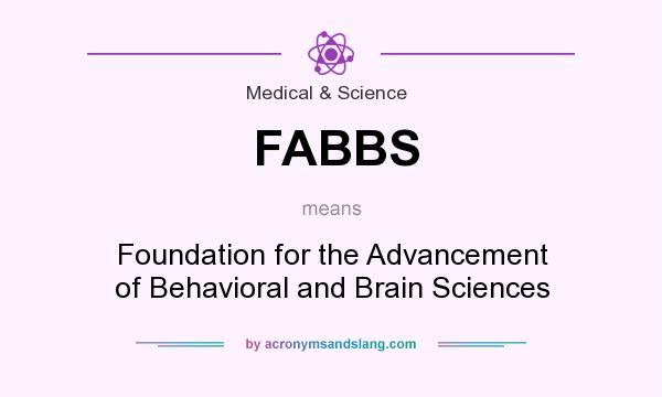What does FABBS mean? It stands for Foundation for the Advancement of Behavioral and Brain Sciences