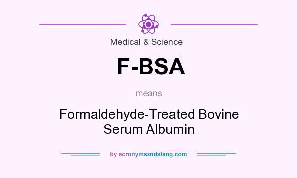 What does F-BSA mean? It stands for Formaldehyde-Treated Bovine Serum Albumin