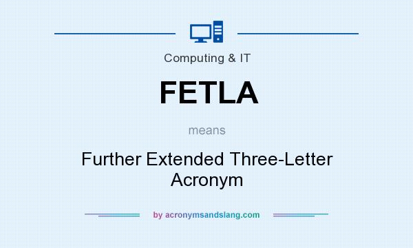 What does FETLA mean? It stands for Further Extended Three-Letter Acronym