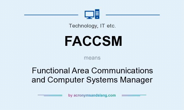 What does FACCSM mean? It stands for Functional Area Communications and Computer Systems Manager