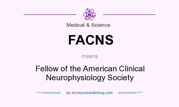 What does FACNS mean? It stands for Fellow of the American Clinical Neurophysiology Society
