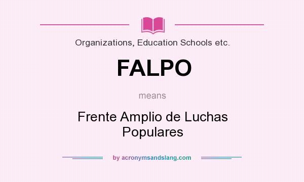 What does FALPO mean? It stands for Frente Amplio de Luchas Populares