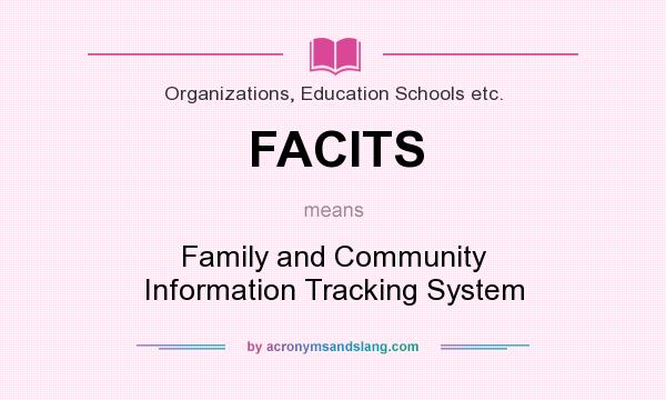 What does FACITS mean? It stands for Family and Community Information Tracking System