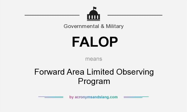 What does FALOP mean? It stands for Forward Area Limited Observing Program