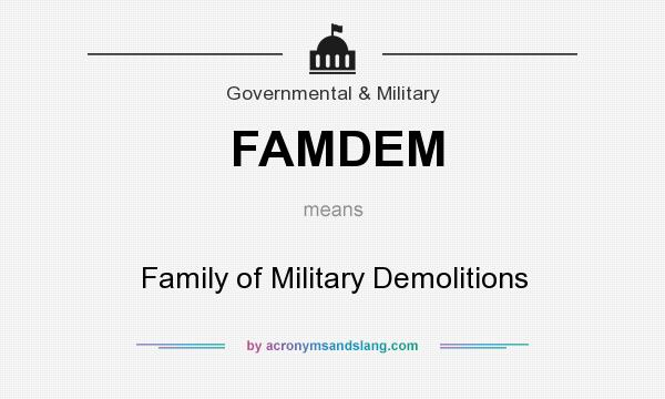 What does FAMDEM mean? It stands for Family of Military Demolitions