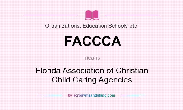 What does FACCCA mean? It stands for Florida Association of Christian Child Caring Agencies